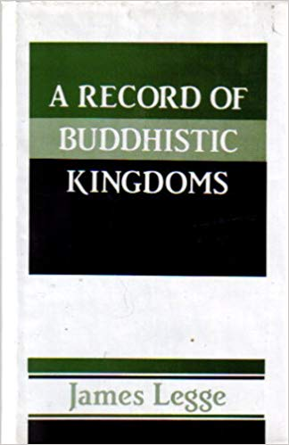 A Record of Buddhistic Kingdoms: Being an Account by the Chinese Monk Fa-Hien of Travels in India and Ceylon (AD 399-414) in Search of the Buddhist Books of Discipline