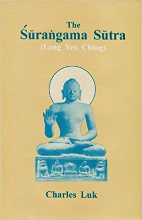 The Surangama Sutra (Leng Yen Ching): Chinese Rendering by Master Paramiti of Central North India at Chih Chih Monastery, Canton, China, AD 705; Commentary (abridged) by Ch�an Master Han Shan (1546-1623)