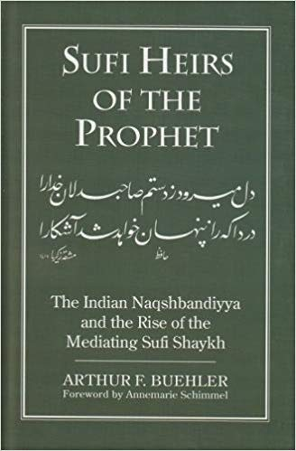 Sufi Heirs of the Prophet: The Indian Naqshbandiyya and the Rise of the Mediating Sufi Shaykh