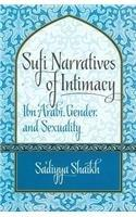 Sufi Narratives of Intimacy: Ibn �Arabi, Gender, and Sexuality