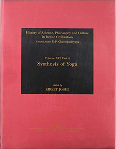 Synthesis of Yoga (History of Science, Philosophy and Culture in Indian Civilization: Vol. XVI, Part 4)