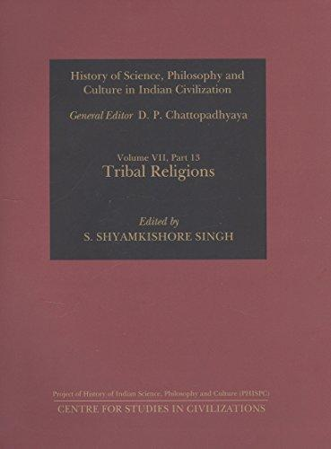 Tribal Religions (History of Science, Philosophy and Culture in Indian Civilization, Vol. VII, Part 13)