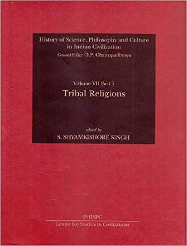 Tribal Religions (History of Science, Philosophy and Culture in Indian Civilization, Vol. VII, Part 7)