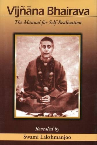 Vijnana Bhairava The Manual For Selfrealization, Revealed by