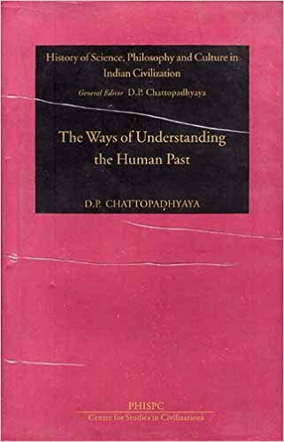 The Ways Of Understanding The Human Past: Mythic, Epic, Scientific And Historic, (History of Science, Philosophy and Culture in Indian Civilization)