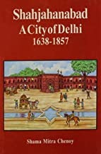 Shahjahanabad A City of  Delhi 1638 -- 1857