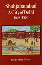 Shahjahanabad A City of  Delhi 1638 -- 1857