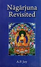 Nagarjuna Revisited: Some Recent Interpretations of His Madhyamaka Philosophy
