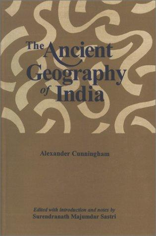 The Ancient Geography of India (Vol. I: The Buddhist Period including the Campaigns of Alexander and the Travels of Hiuen-Tsiang)