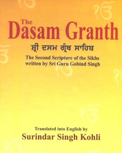 The Dasam Granth: The Second Scripture of the Sikhs written by Sri Guru Gobind Singh