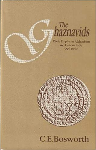 The Ghaznavids: Their Empire in Afghanistan and Eastern Iran 994�1040