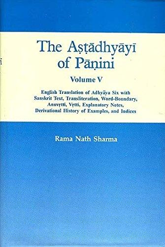 The Astadhyayi Of Panini, Vol. V :  English Translation Of Adhyaya Six  With Sanskrit Text, Translation, Word Boundary,Anuvrtti, Vrtti, Explanatory Notes, Derivational History Of Examples And Indices