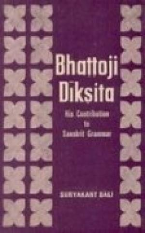 Bhattoji Diksita: His Contribution To Sanskrit Grammar