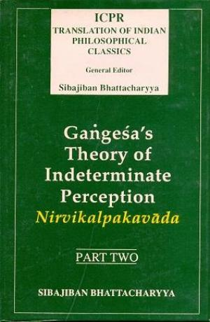 Gangesa's Theory Of Indeterminate Perception: Nirvikalpakavada, (Part.II)