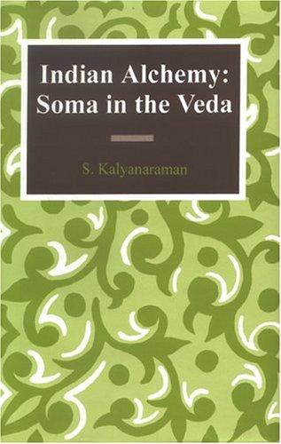 Indian Alchemy:   Soma In The Veda