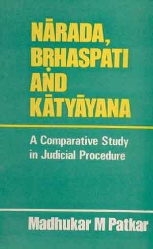 Narada, Brhaspati And Katyayana:    A Comparative Study In Judicial Procedure
