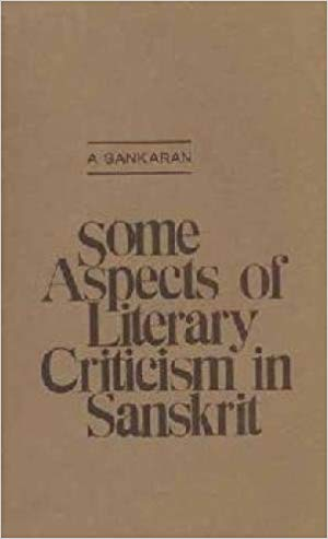 Some Aspects Of Literary Criticism In Sanskrit Or The Theories Of Rasa And Dhvani