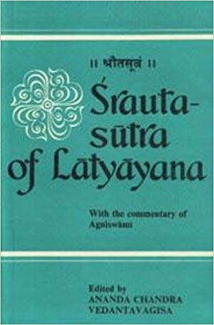 Srauta-Sutra Of Latyayana:  With The Commentary Of Agniswami