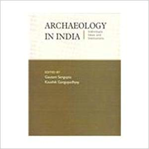 Archaeology in India Individuals, Ideas and INstitutions