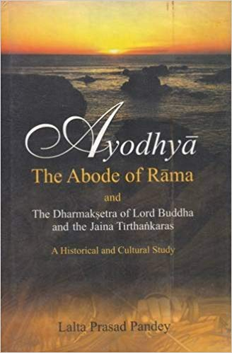 Ayodhya The Abode of Rama and The Sharmaksetra of Lord Buddha and The Jaina Tirthankaras