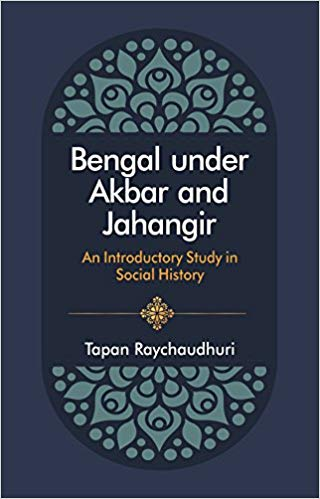 Bengal Under Akbar and Jahangir An Introductory Study in Social History