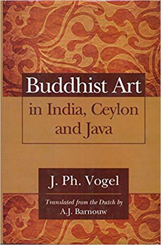 Buddhist Art in India, Ceylon And Jaca