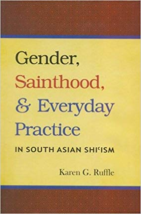 Gender, Sainthood, And Everyday Practice in South Asian Shii'ism