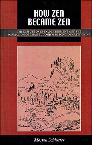 How Zen Became zen The Dispute Over Enlightenment And The Formation of Chan Buddhism in Song -Dynasty China