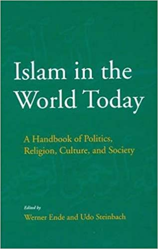 Islam in The World Today A Handbook of Politics, Religion, Culture, And Society