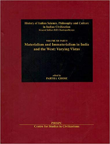 Materialism And Immaterialism in India And The west Varying Vistas , Vol. XII, Part 5