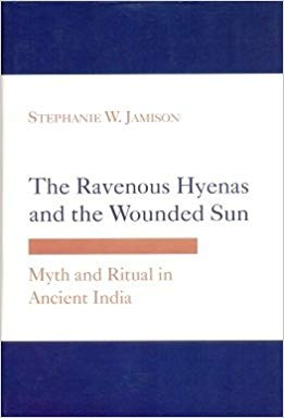 The Ravenous Hyenas and the Wounded Sun: Myth and Ritual in Ancient India