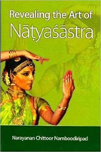 Revealing the Art of Natyasastra Narayanan Chittoor