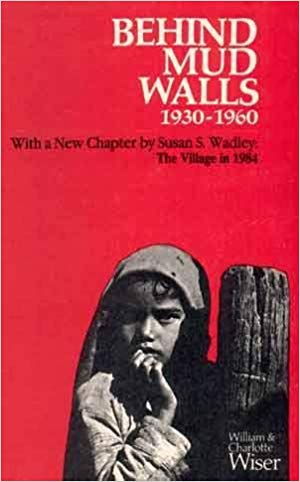 Behind Mud Walls 1930-1960: With A Sequel: The Village In 1970 And A New Chapter By Susan S. Wadely: The Village In 1984