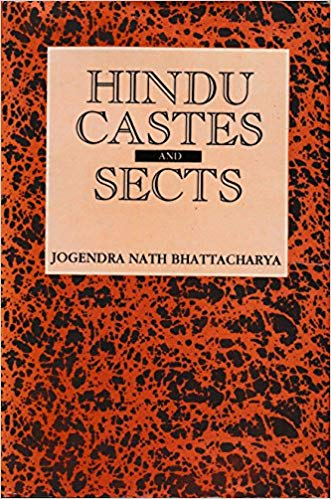 Hindu Castes and Sects: An Exposition of the Origin of the Hindu Caste System and the Bearing of the Sects towards each other and towards other Religious Systems