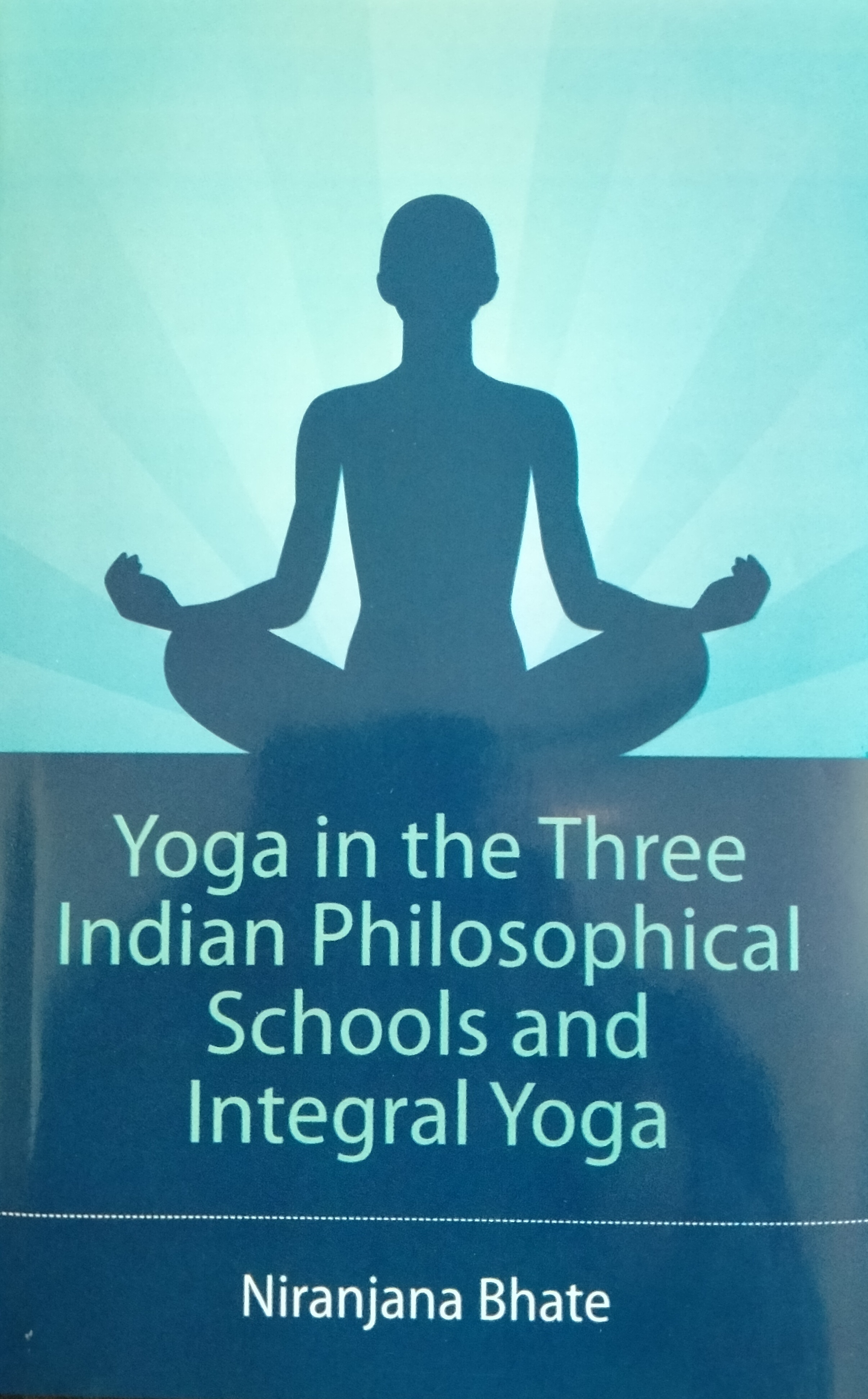 Yoga in the Three Indian Philosophical Schools and Integral Yoga