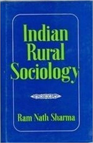 Indian Rural Sociology: A Sociological Analysis Of Rural Community, Rural Social Change, Rural Social Problems, Community Development Projects And Rural Welfare In India