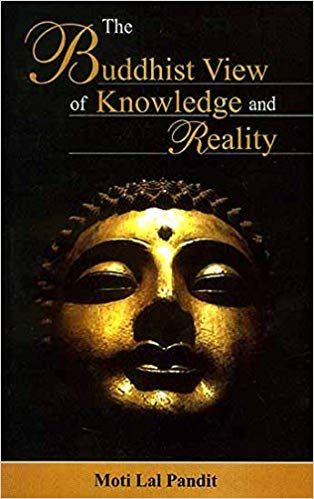 The Buddhist View Of Knowledge And Reality
