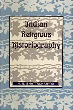 Indian Religious Historiography, Vol. I