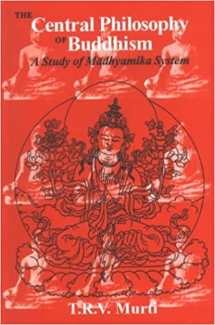 The Central Philosophy of Buddhism: A Study of Madhyamika System